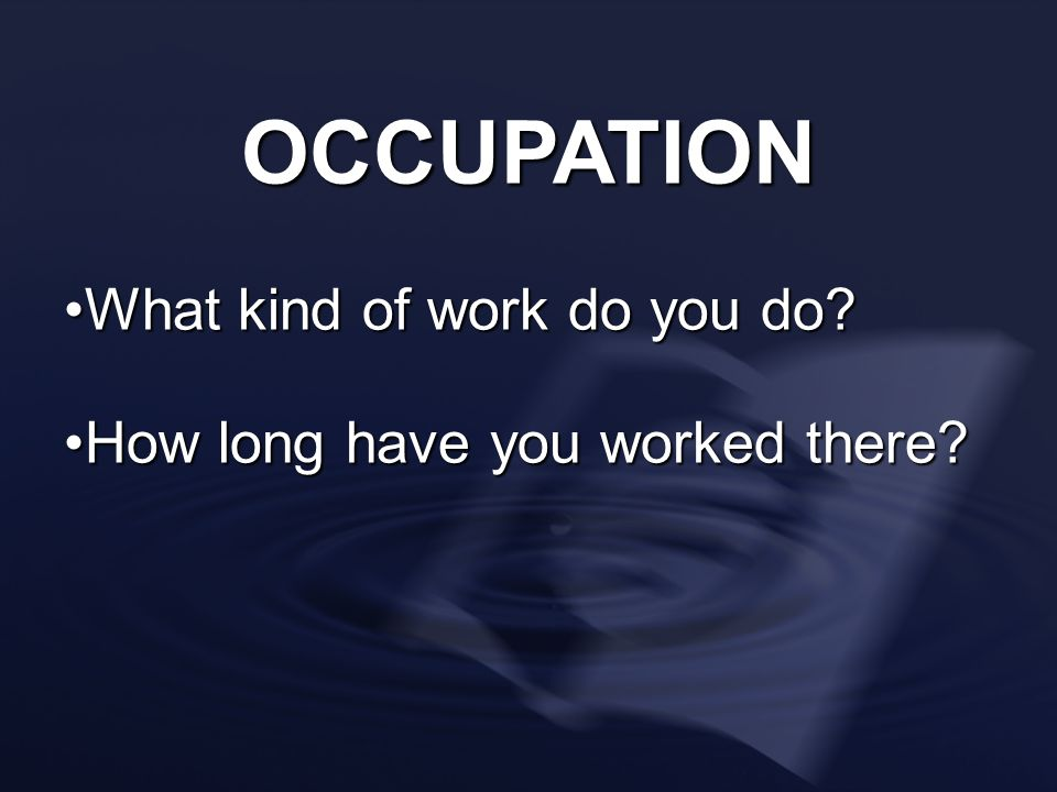 OCCUPATION What kind of work do you do