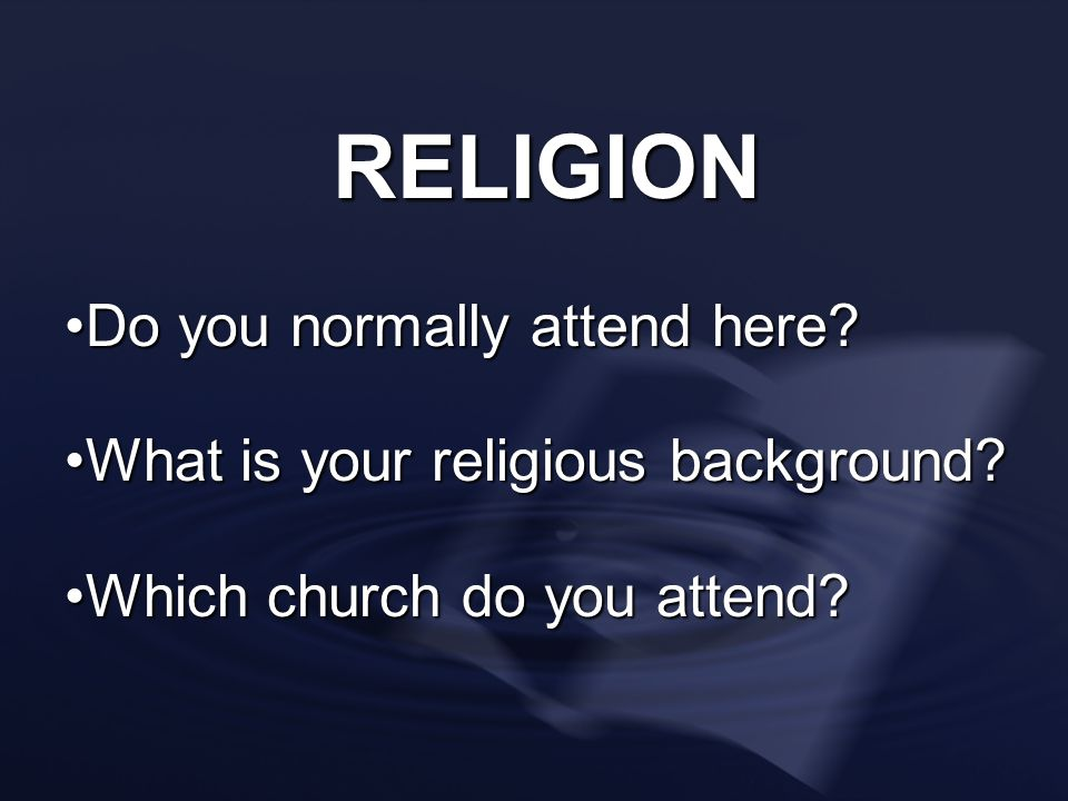 RELIGION Do you normally attend here
