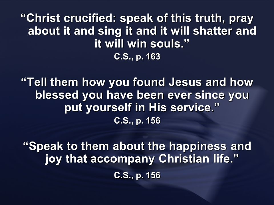 Christ crucified: speak of this truth, pray about it and sing it and it will shatter and it will win souls.