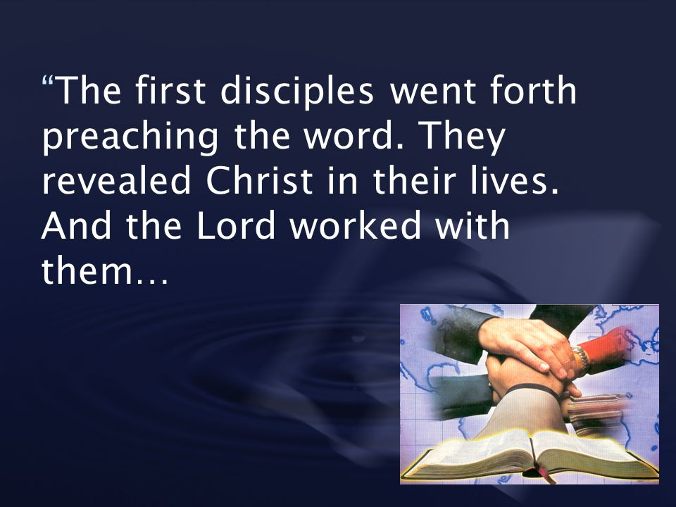 The first disciples went forth preaching the word