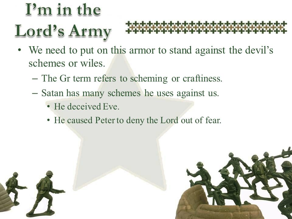 We need to put on this armor to stand against the devil's schemes or wiles.