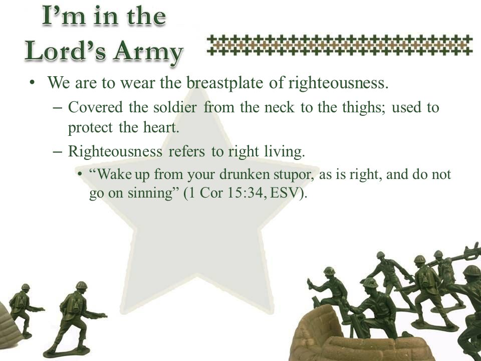 We are to wear the breastplate of righteousness.