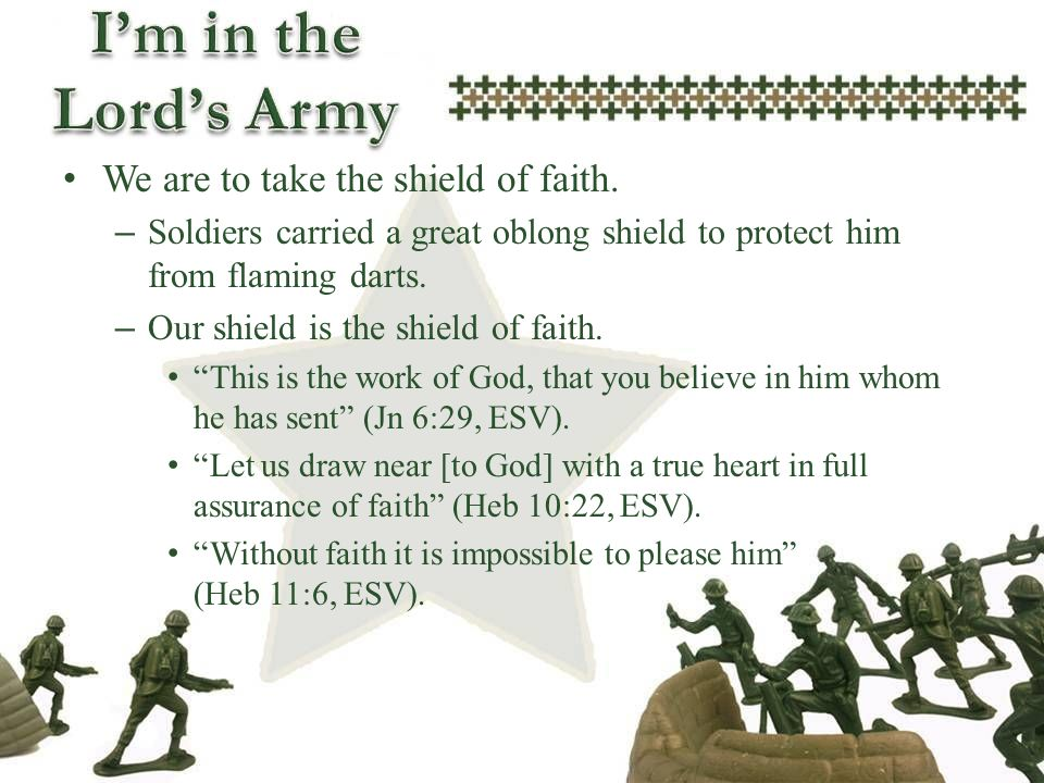 We are to take the shield of faith.