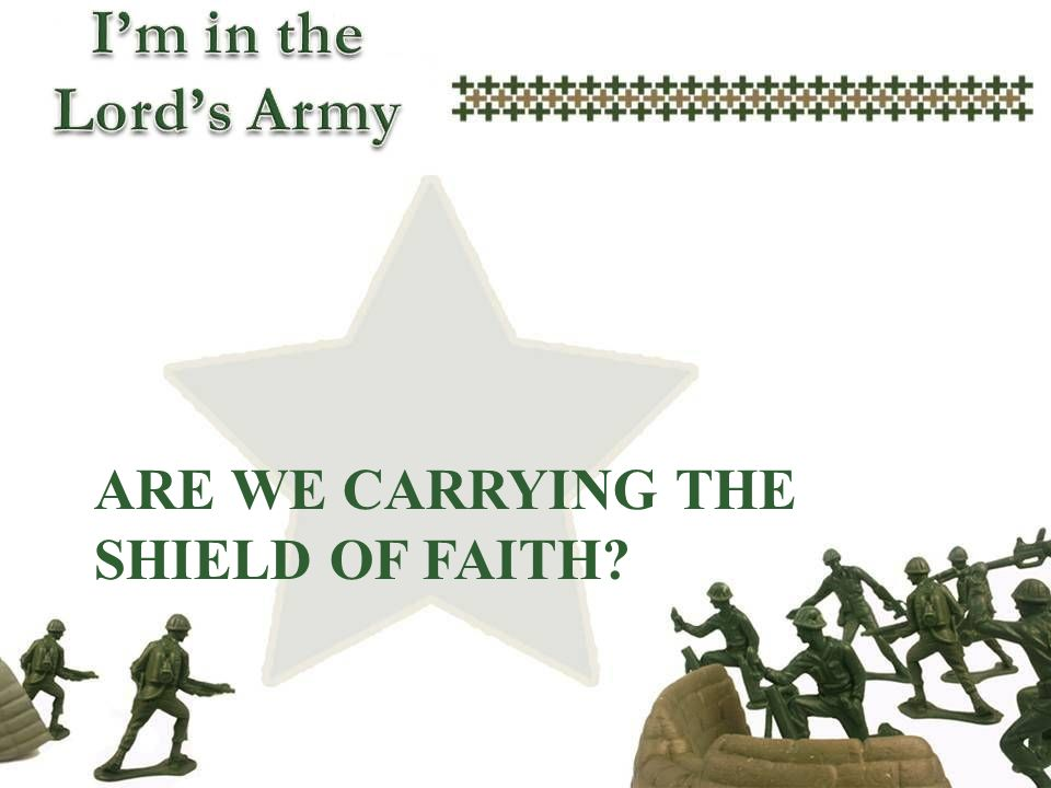 Are we carrying the shield of faith