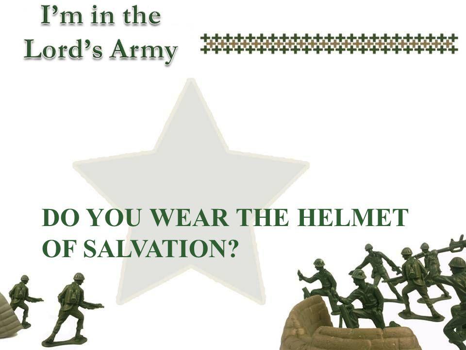 Do you wear the helmet of salvation