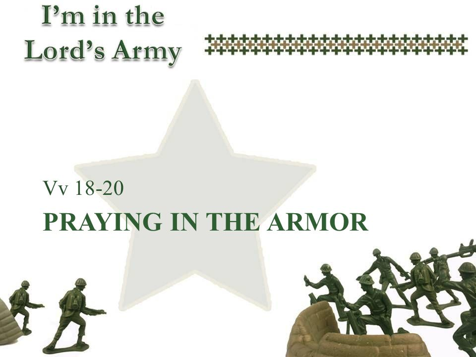 Vv 18-20 Praying in the armor