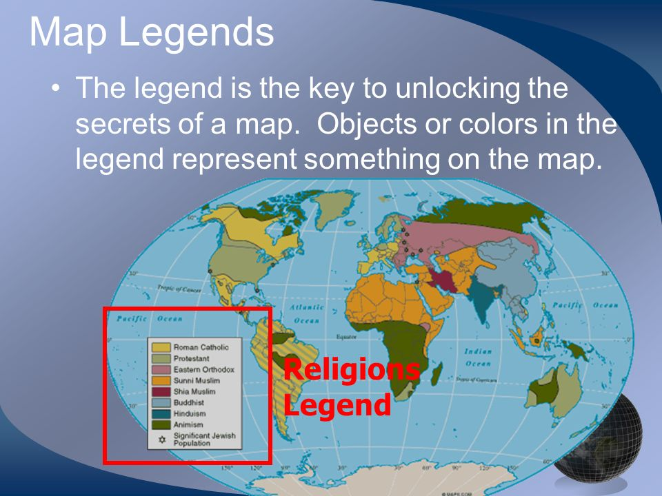 Map LegendsThe legend is the key to unlocking the secrets of a map. Objects or colors in the legend represent something on the map.