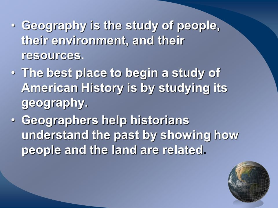 Geography is the study of people, their environment, and their resources.
