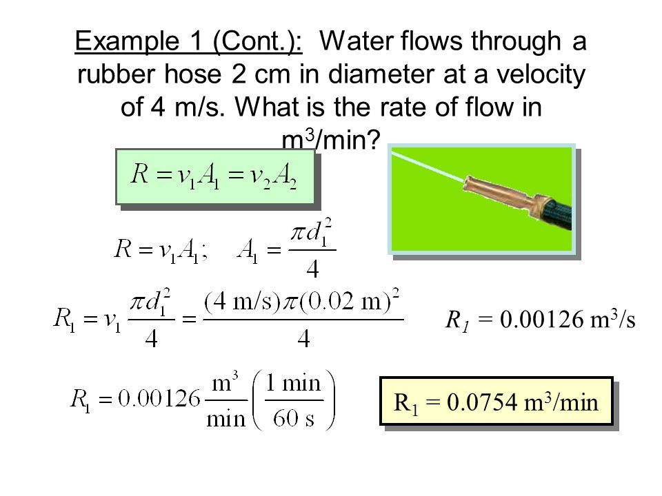 Example 1 (Cont.): Water flows through a rubber hose 2 cm in diameter at a velocity of 4 m/s. What is the rate of flow in m3/min