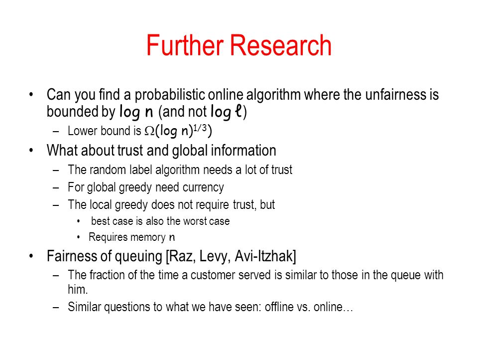 Further Research Can you find a probabilistic online algorithm where the unfairness is bounded by log n (and not log ℓ)