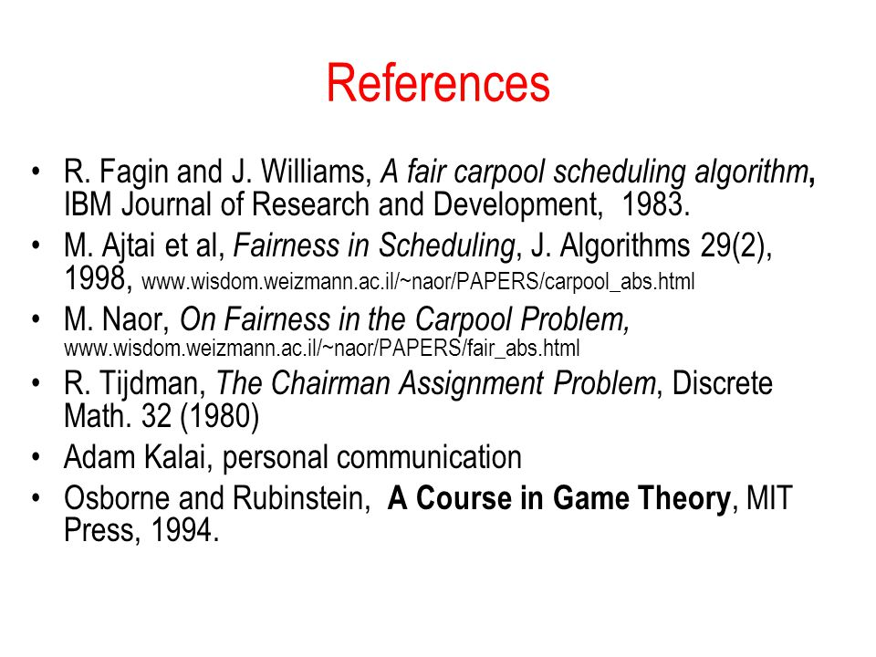 References R. Fagin and J. Williams, A fair carpool scheduling algorithm, IBM Journal of Research and Development, 1983.