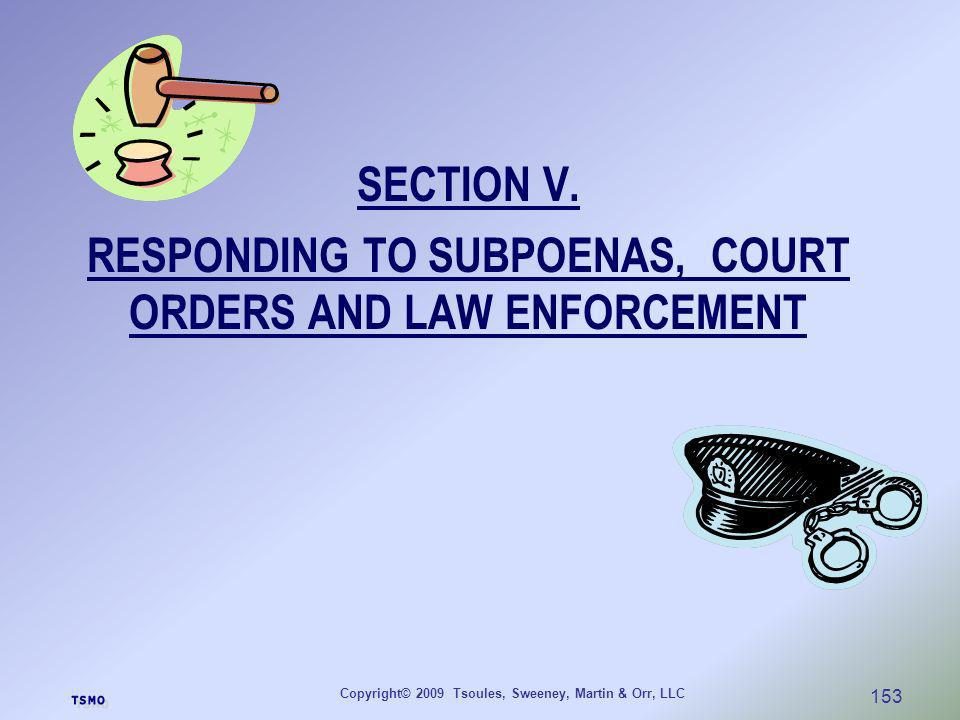 SECTION V. RESPONDING TO SUBPOENAS, COURT ORDERS AND LAW ENFORCEMENT