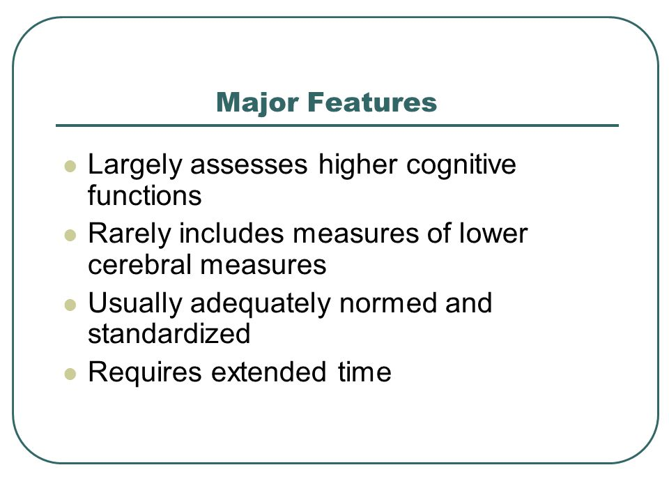 Largely assesses higher cognitive functions