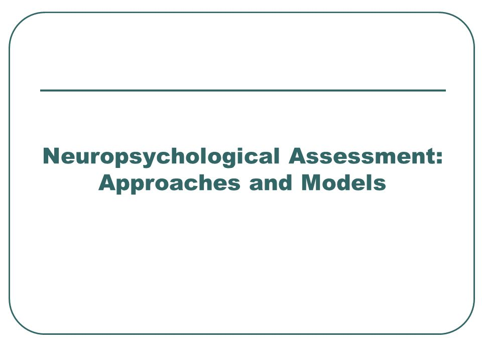 Neuropsychological Assessment: Approaches and Models