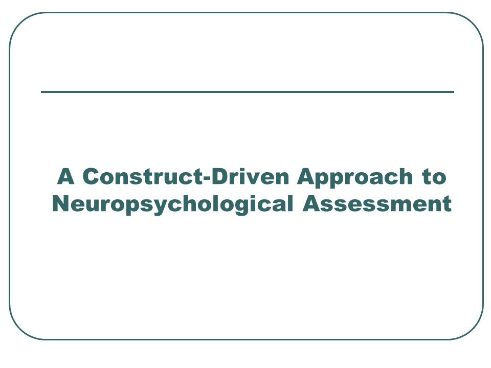 A Construct-Driven Approach to Neuropsychological Assessment