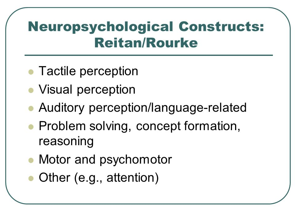 Neuropsychological Constructs: Reitan/Rourke