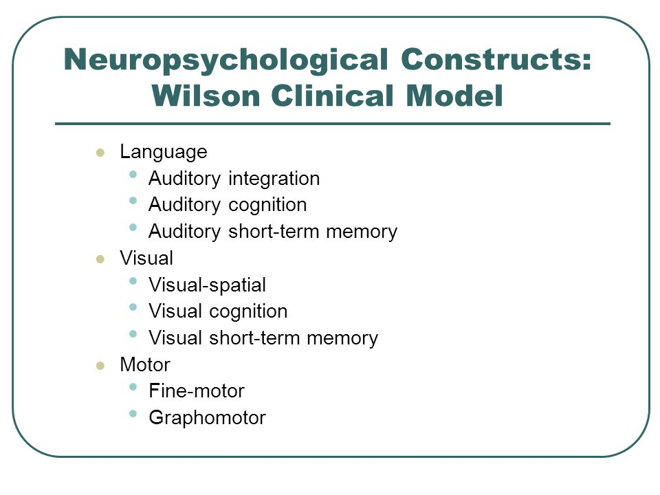 Neuropsychological Constructs: Wilson Clinical Model