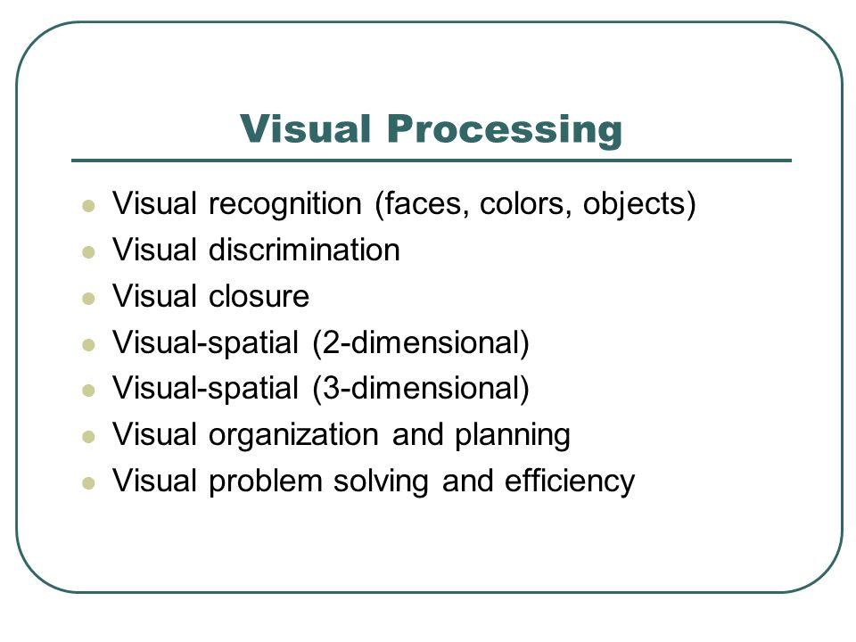 Visual Processing Visual recognition (faces, colors, objects)
