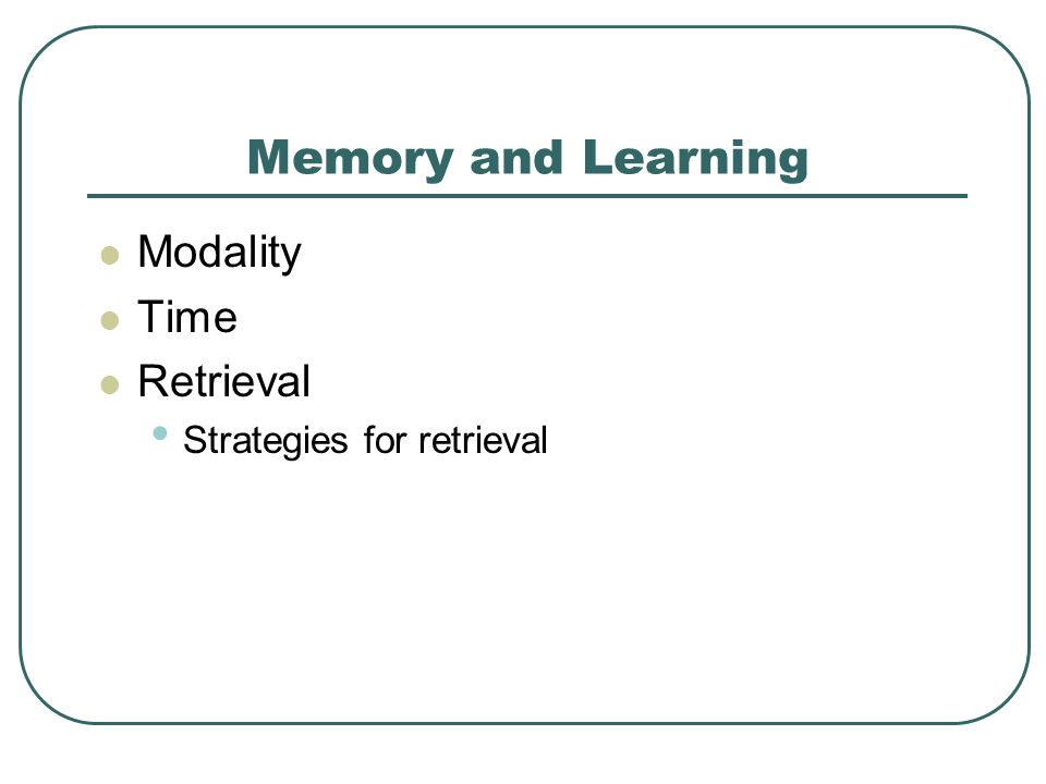 Memory and Learning Modality Time Retrieval Strategies for retrieval