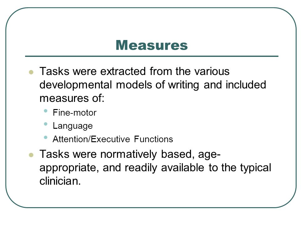 Measures Tasks were extracted from the various developmental models of writing and included measures of: