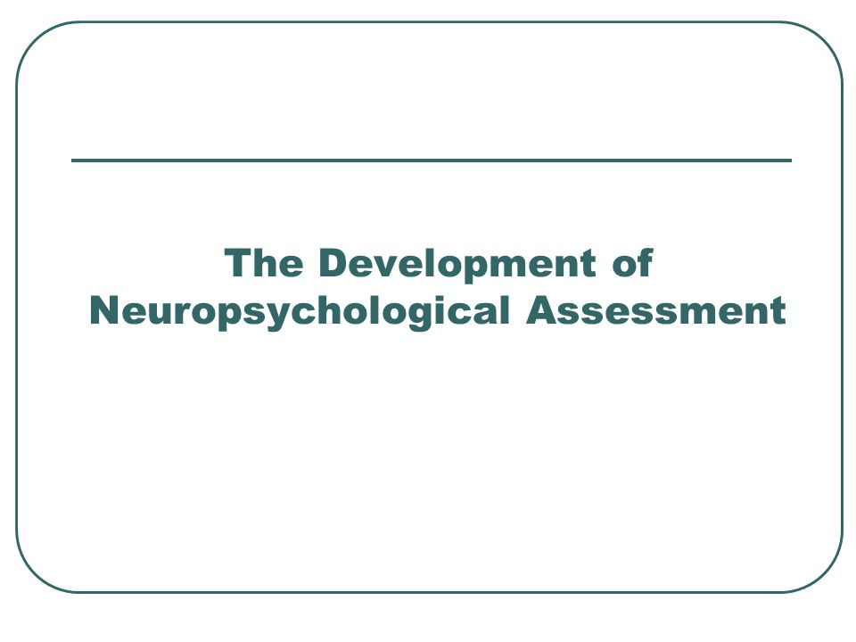 The Development of Neuropsychological Assessment