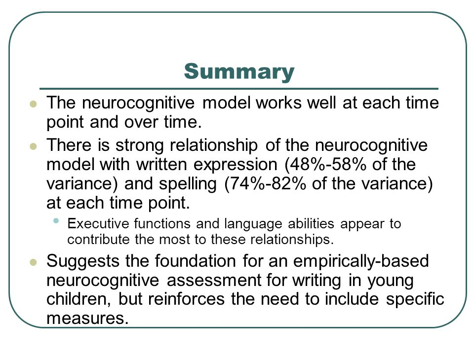 Summary The neurocognitive model works well at each time point and over time.