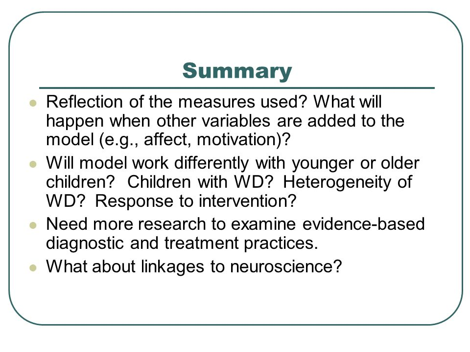 Summary Reflection of the measures used What will happen when other variables are added to the model (e.g., affect, motivation)