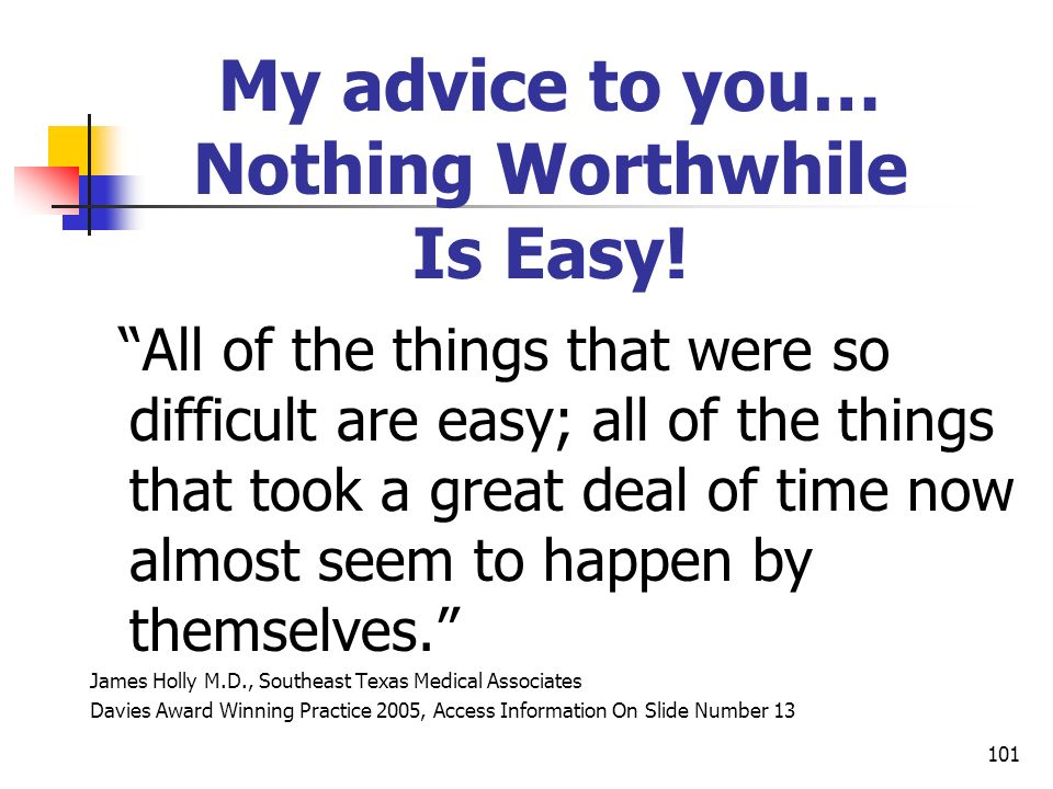 My advice to you… Nothing Worthwhile Is Easy!