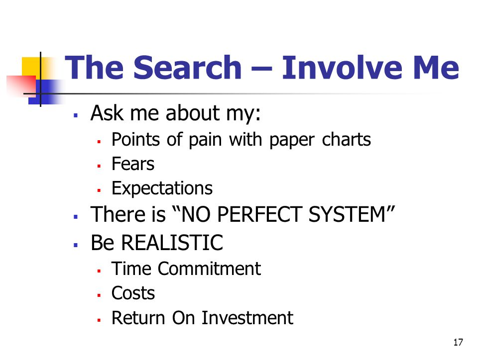 The Search – Involve Me Ask me about my: There is NO PERFECT SYSTEM