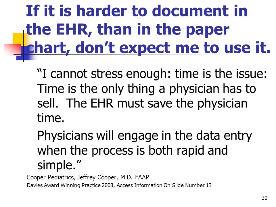 If it is harder to document in the EHR, than in the paper chart, don't expect me to use it.