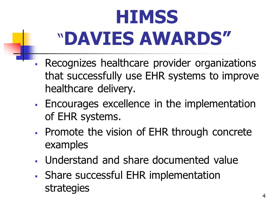 HIMSS DAVIES AWARDS Recognizes healthcare provider organizations that successfully use EHR systems to improve healthcare delivery.
