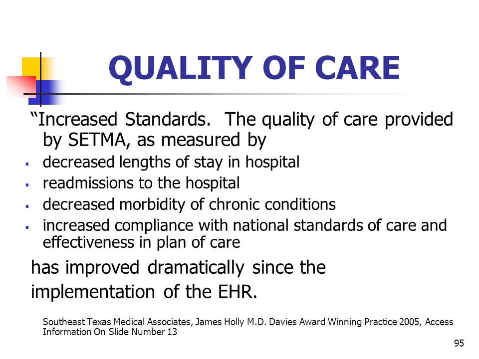 QUALITY OF CARE Increased Standards. The quality of care provided by SETMA, as measured by. decreased lengths of stay in hospital.