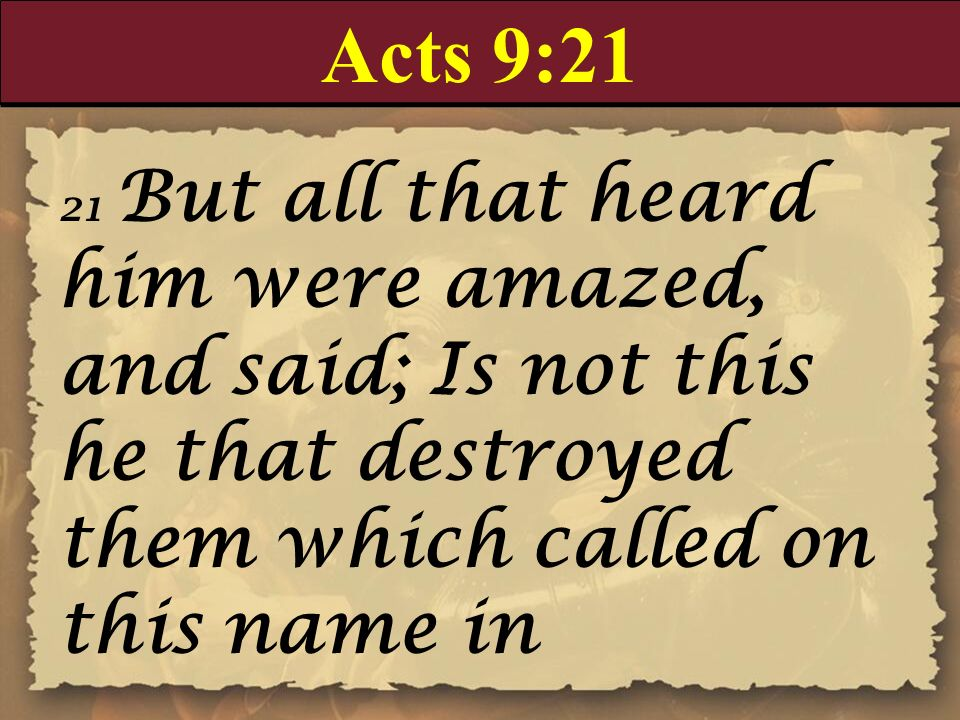 Acts 9:21 21 But all that heard him were amazed, and said; Is not this he that destroyed them which called on this name in.