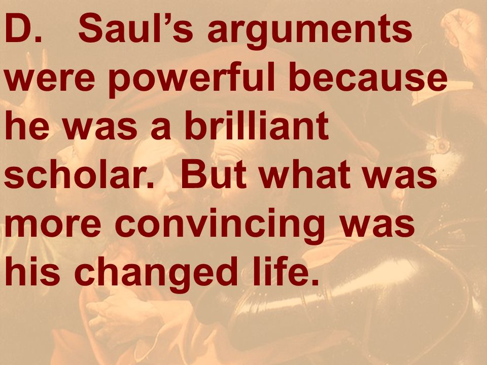 D. Saul's arguments were powerful because he was a brilliant scholar