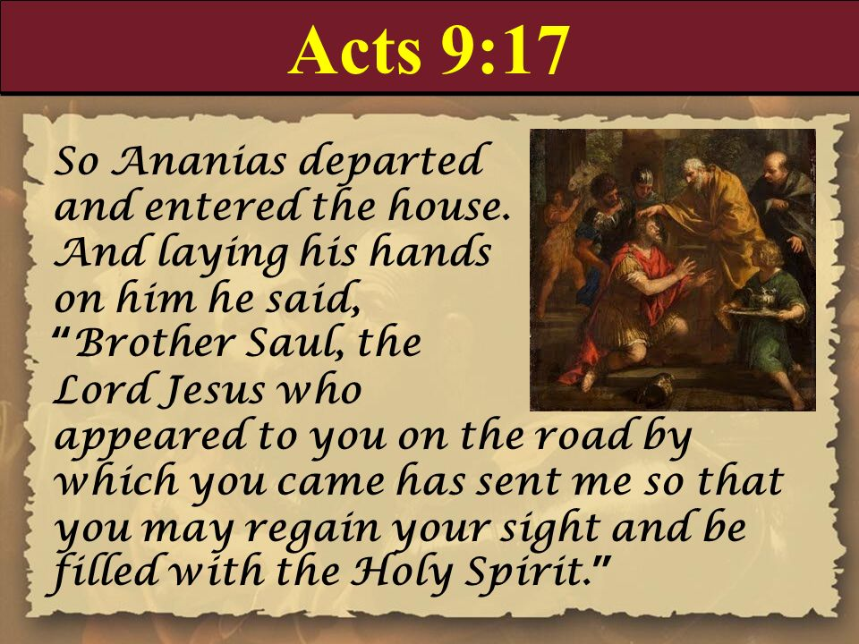 Acts 9:17 So Ananias departed and entered the house.