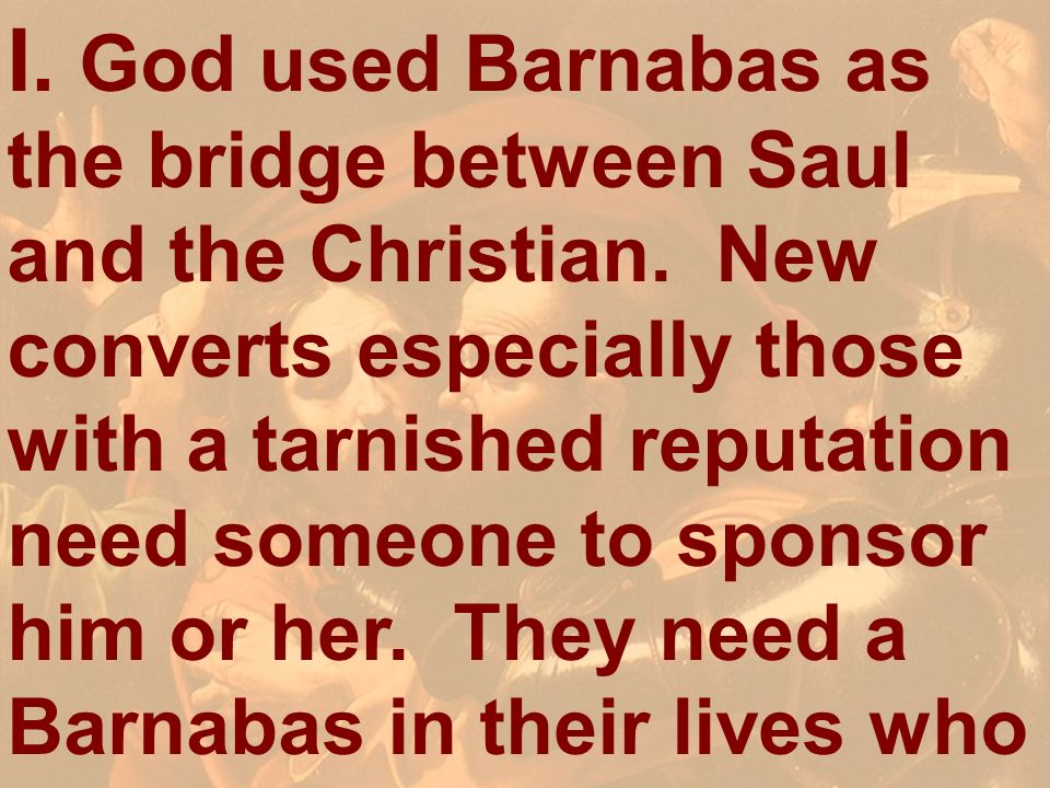 I. God used Barnabas as the bridge between Saul and the Christian