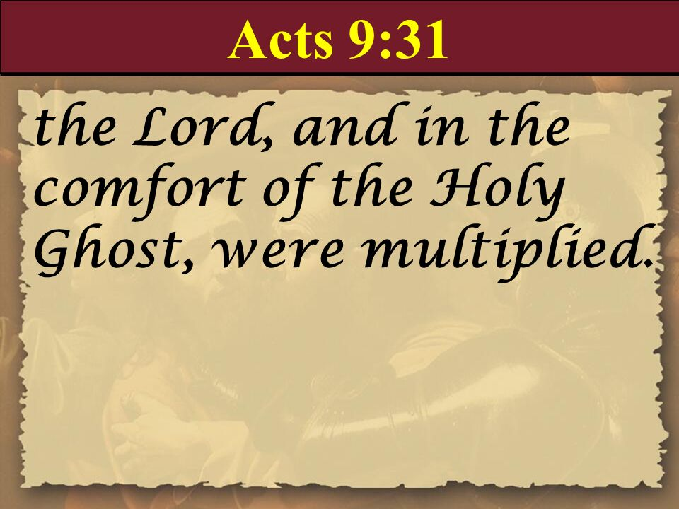 Acts 9:31 the Lord, and in the comfort of the Holy Ghost, were multiplied. Churches had rest :