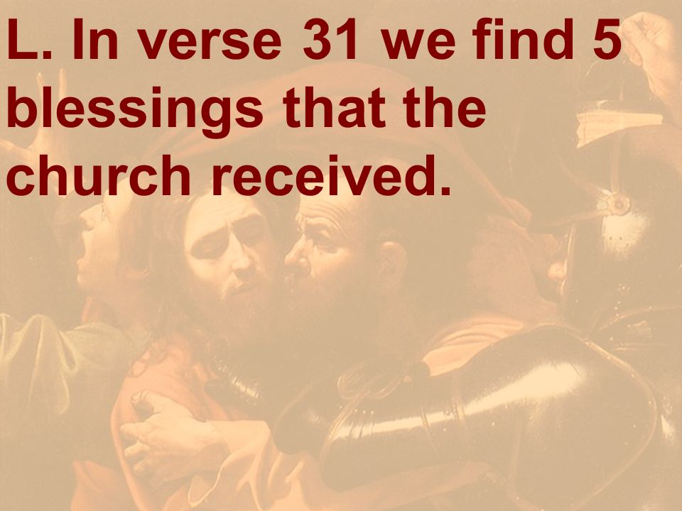 L. In verse 31 we find 5 blessings that the church received.