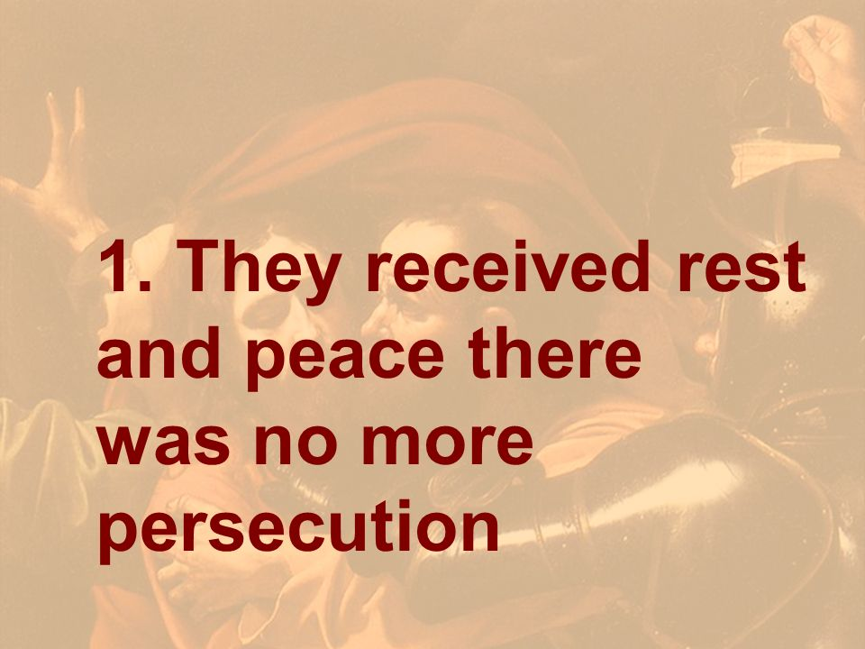 1. They received rest and peace there was no more persecution