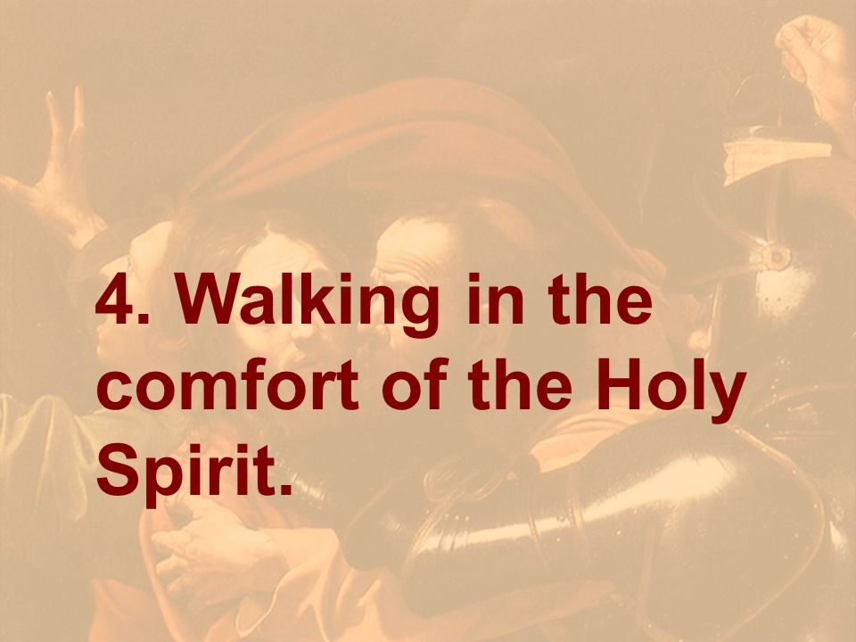 4. Walking in the comfort of the Holy Spirit.