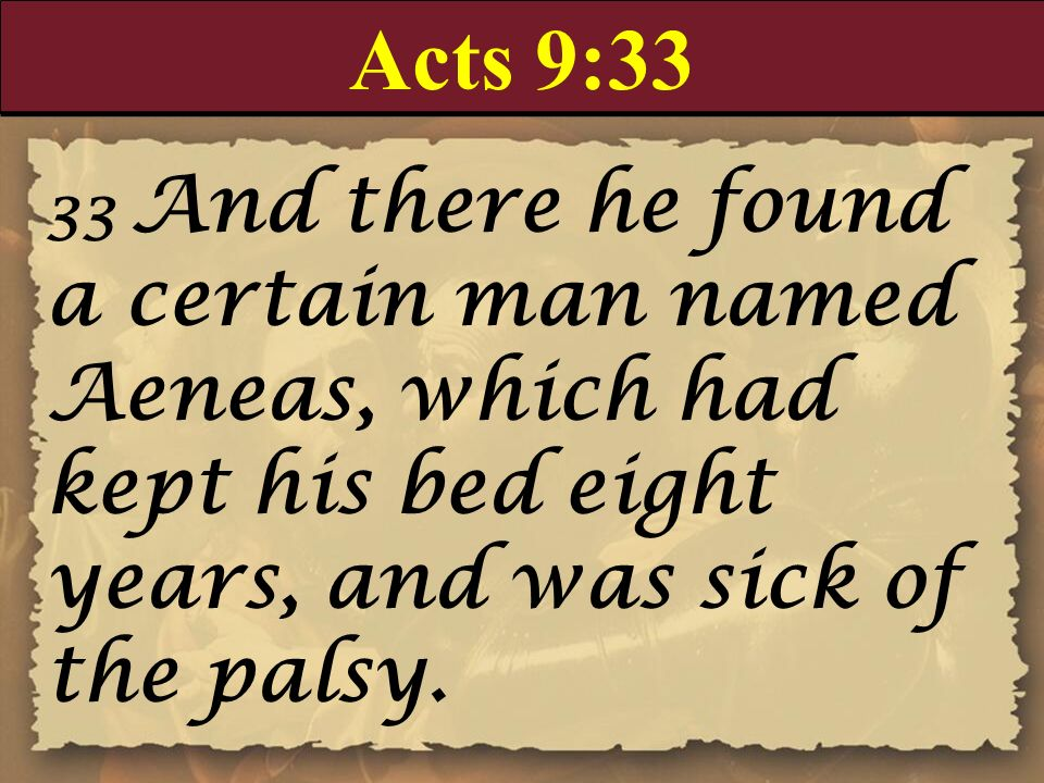 Acts 9:33 33 And there he found a certain man named Aeneas, which had kept his bed eight years, and was sick of the palsy.