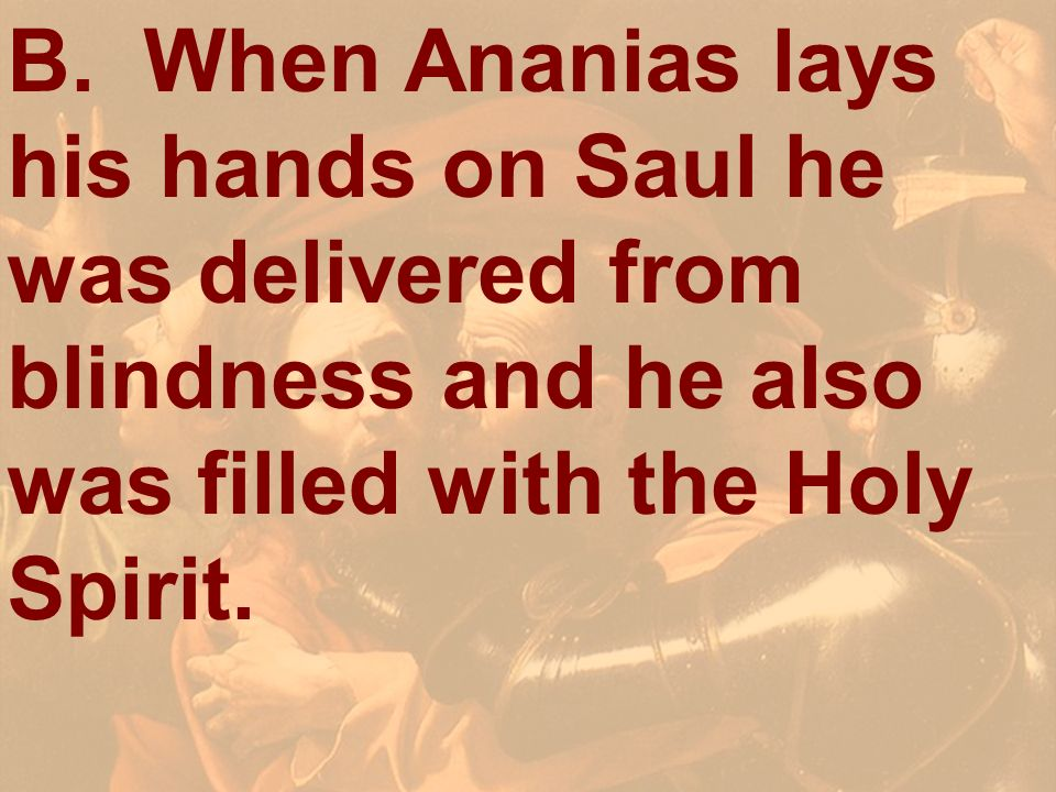B. When Ananias lays his hands on Saul he was delivered from blindness and he also was filled with the Holy Spirit.