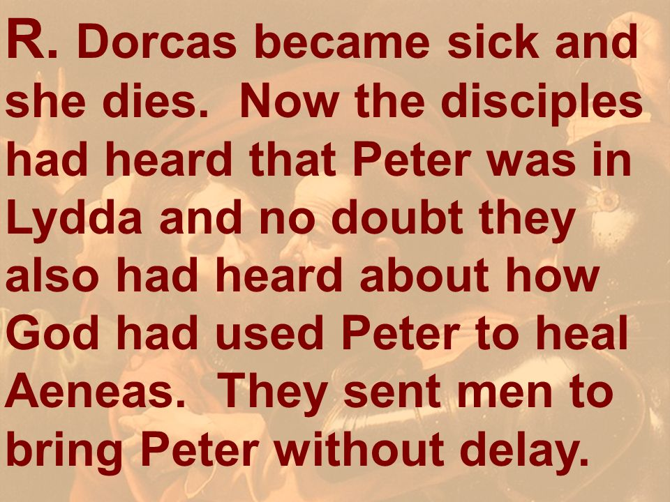 R. Dorcas became sick and she dies