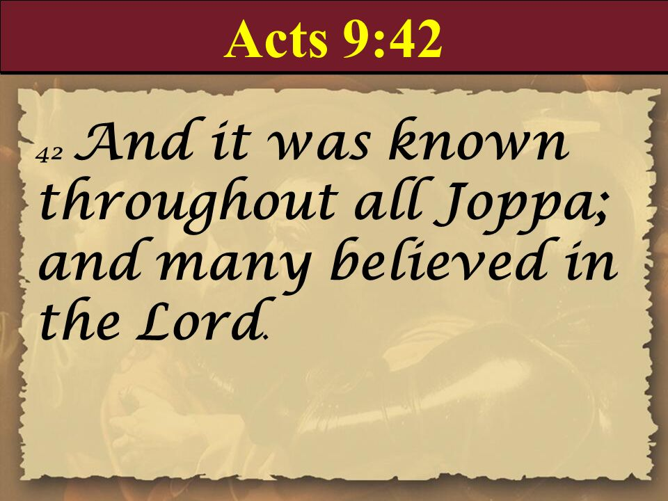 Acts 9:42 42 And it was known throughout all Joppa; and many believed in the Lord. [many believed in the Lord] The automatic result of miracles.