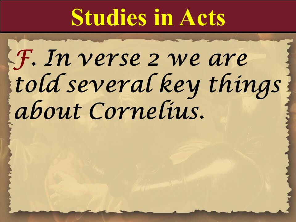 Studies in Acts F. In verse 2 we are told several key things about Cornelius.