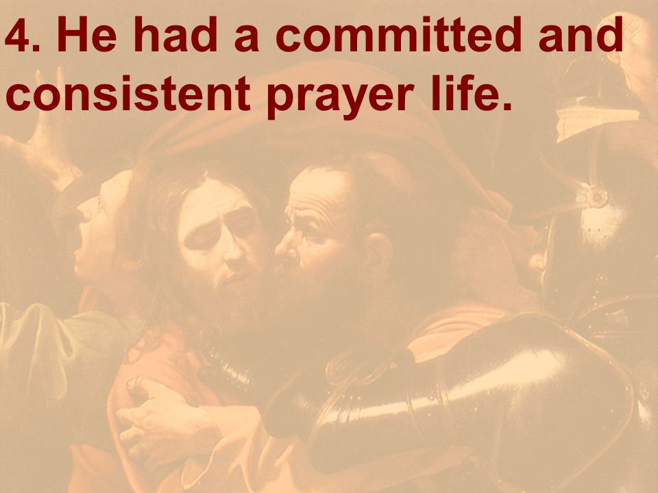 4. He had a committed and consistent prayer life.