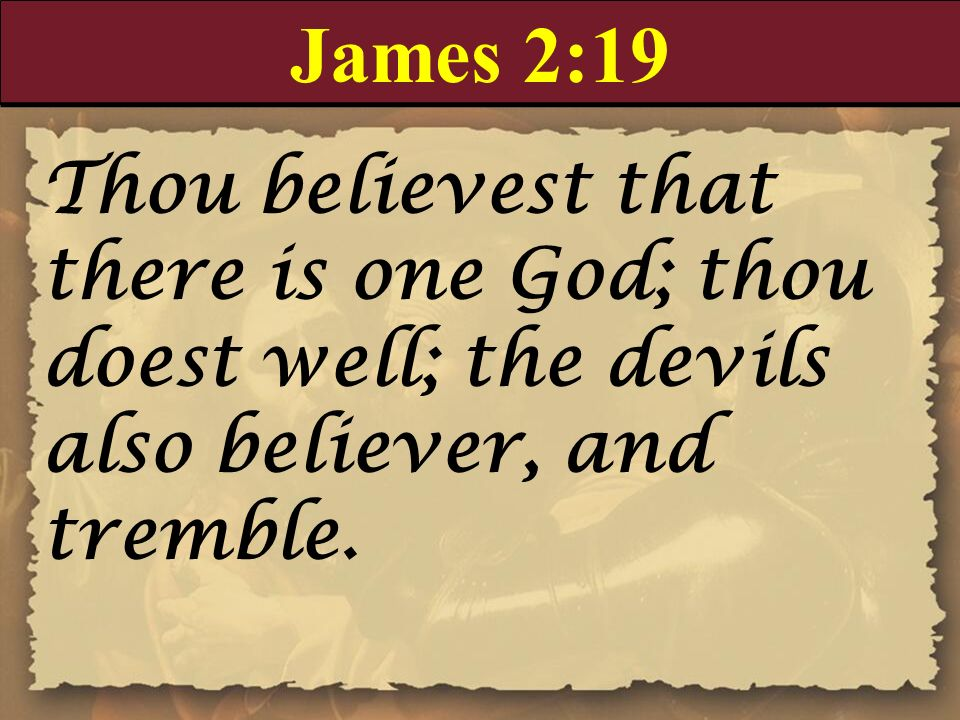 James 2:19 Thou believest that there is one God; thou doest well; the devils also believer, and tremble.