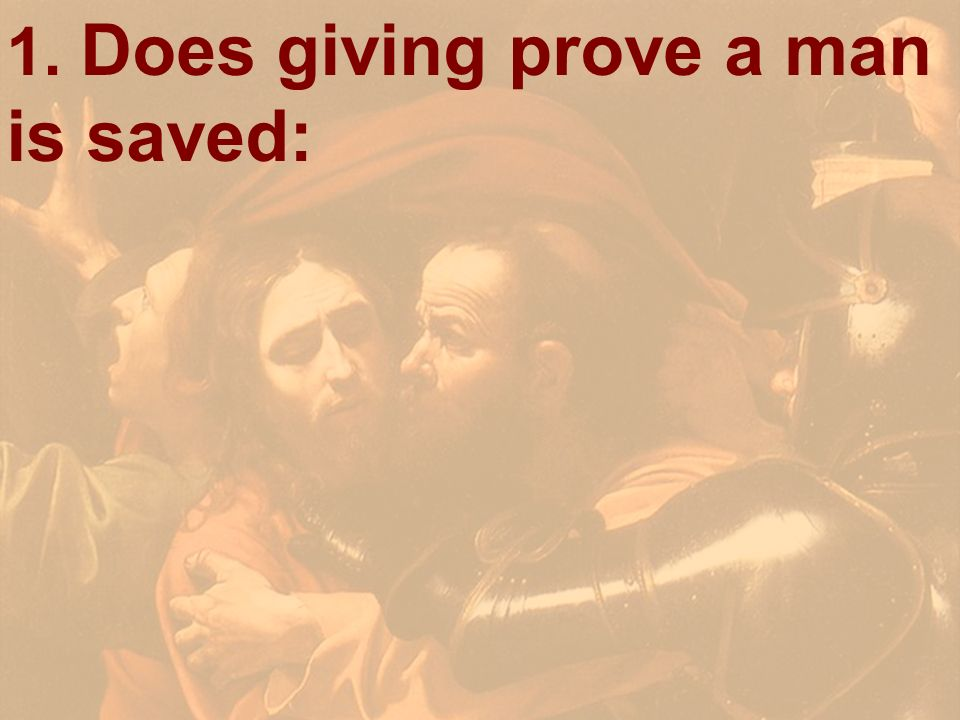 1. Does giving prove a man is saved: