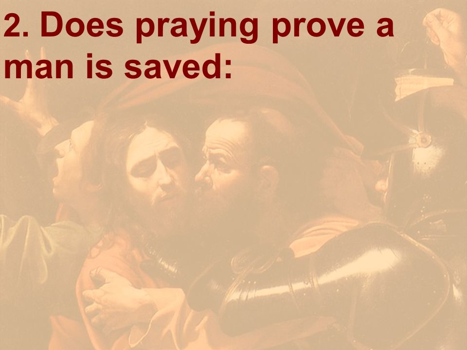 2. Does praying prove a man is saved: