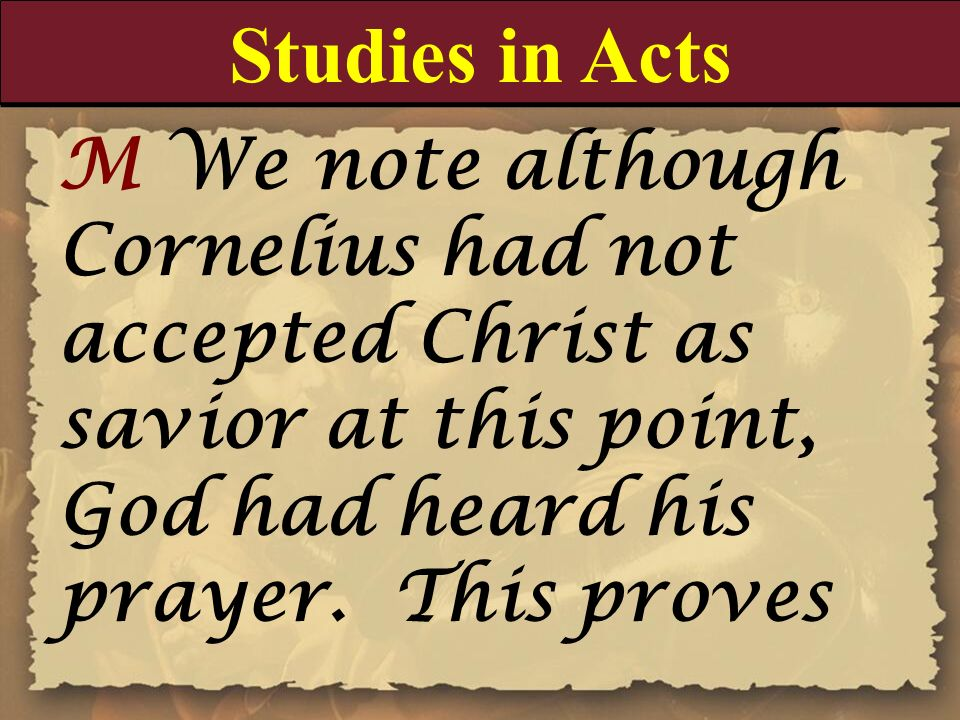 Studies in Acts M We note although Cornelius had not accepted Christ as savior at this point, God had heard his prayer. This proves.